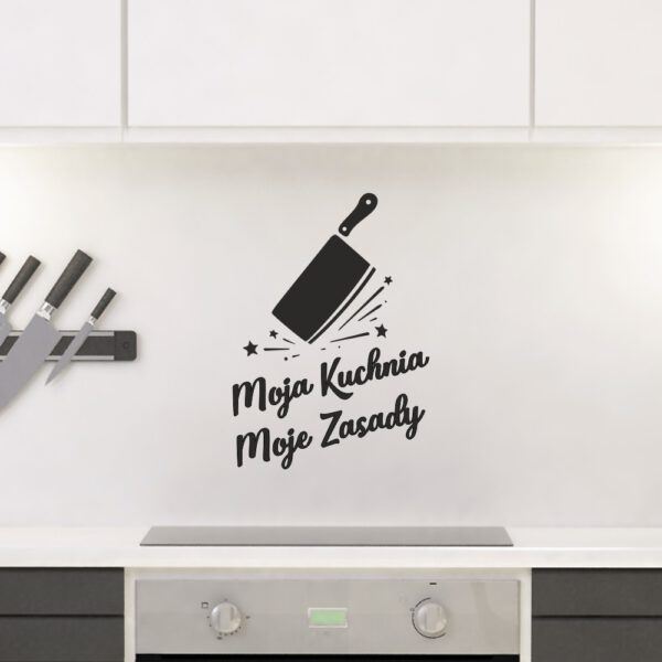 Naklejka dekoracyjna Moja Kuchnia, Moje Zasady.